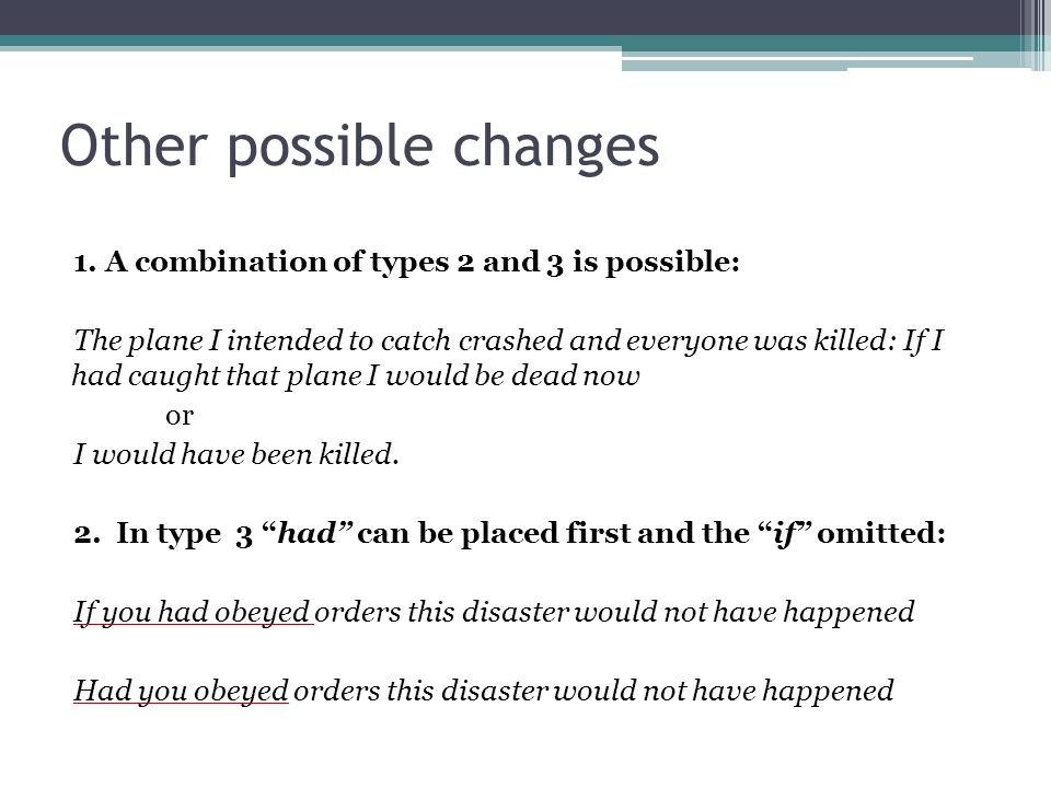 Other possible changes 1. A combination of types 2 and 3 is possible: The plane I intended to catch crashed and everyone was killed: If I had caught t