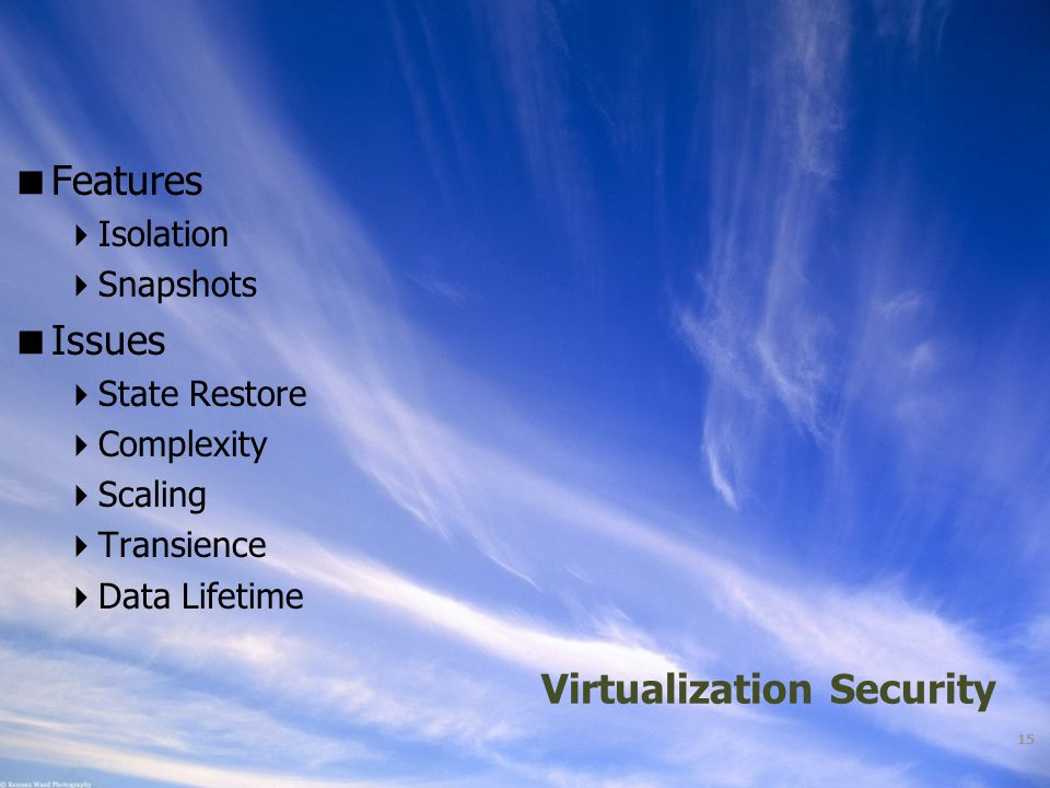 Ohio Information Security Forum Virtualization Security 15  Features  Isolation  Snapshots  Issues  State Restore  Complexity  Scaling  Transi