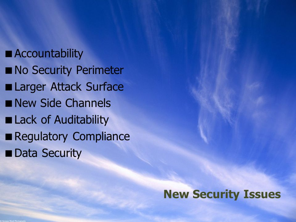 Ohio Information Security Forum New Security Issues  Accountability  No Security Perimeter  Larger Attack Surface  New Side Channels  Lack of Auditability  Regulatory Compliance  Data Security