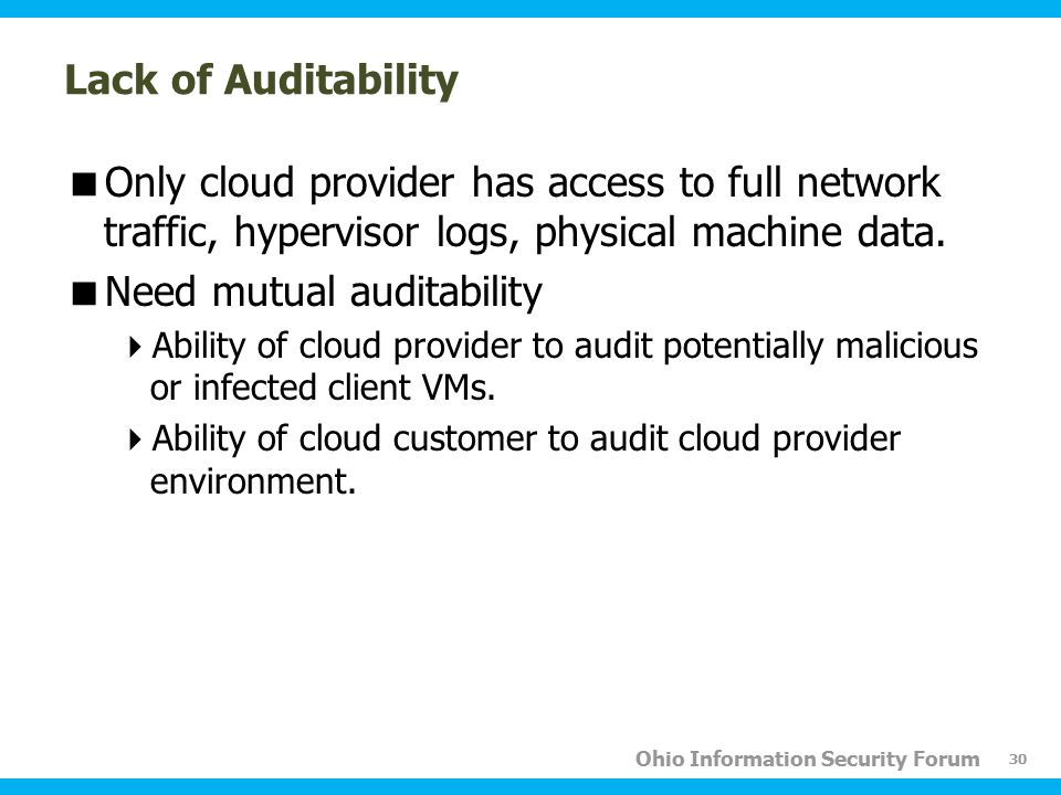 Ohio Information Security Forum Lack of Auditability  Only cloud provider has access to full network traffic, hypervisor logs, physical machine data.