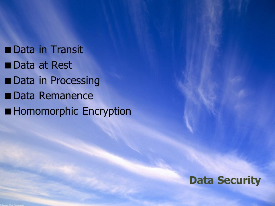 Ohio Information Security Forum Data Security  Data in Transit  Data at Rest  Data in Processing  Data Remanence  Homomorphic Encryption