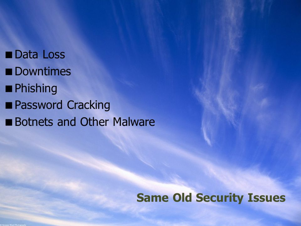 Ohio Information Security Forum Same Old Security Issues  Data Loss  Downtimes  Phishing  Password Cracking  Botnets and Other Malware