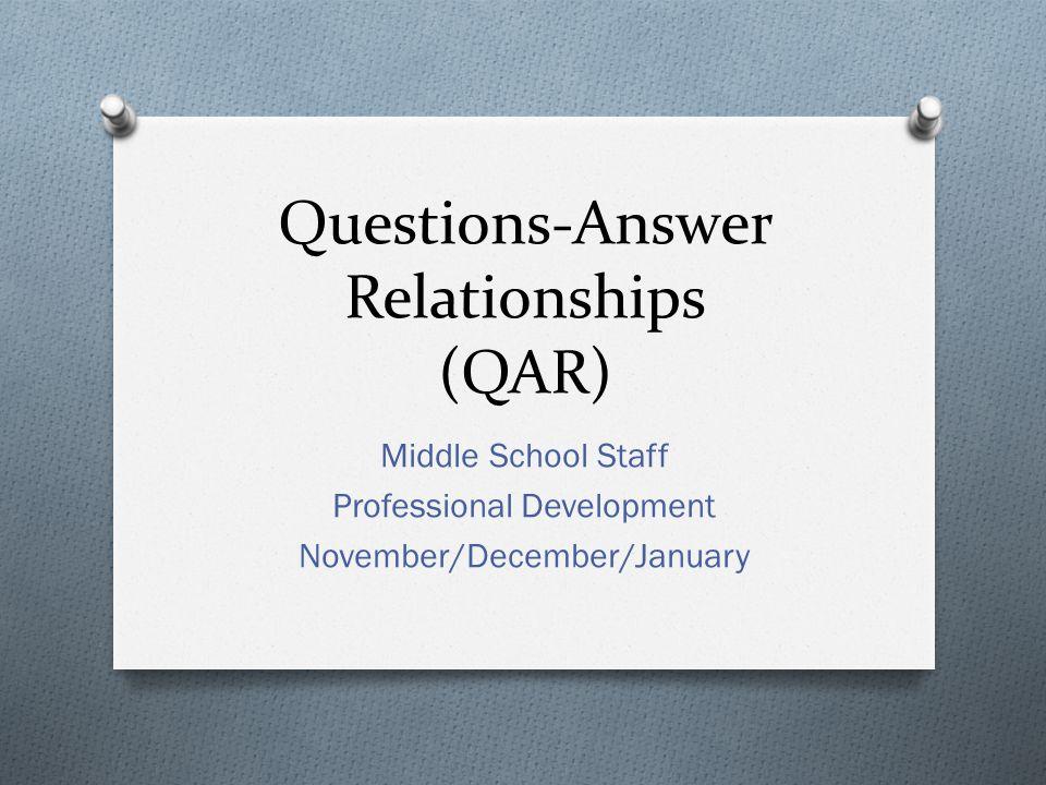 Questions-Answer Relationships (QAR) Middle School Staff Professional Development November/December/January