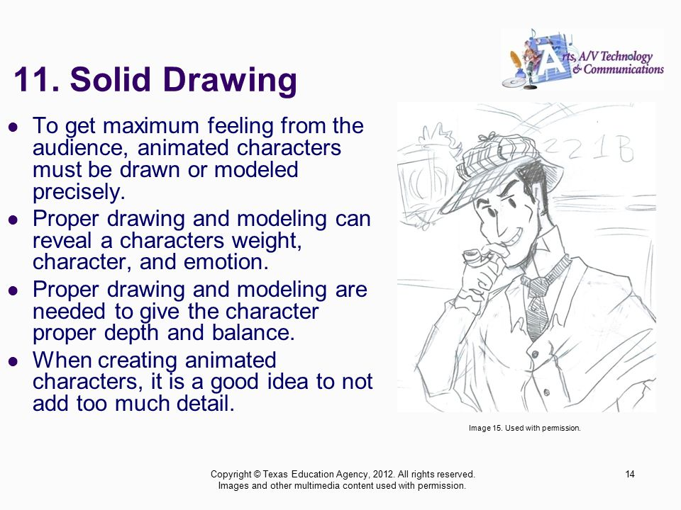 To get maximum feeling from the audience, animated characters must be drawn or modeled precisely.