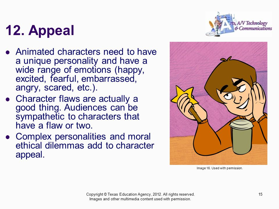 12. Appeal Animated characters need to have a unique personality and have a wide range of emotions (happy, excited, fearful, embarrassed, angry, scare
