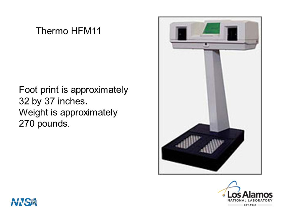 Thermo HFM11 Foot print is approximately 32 by 37 inches. Weight is approximately 270 pounds.