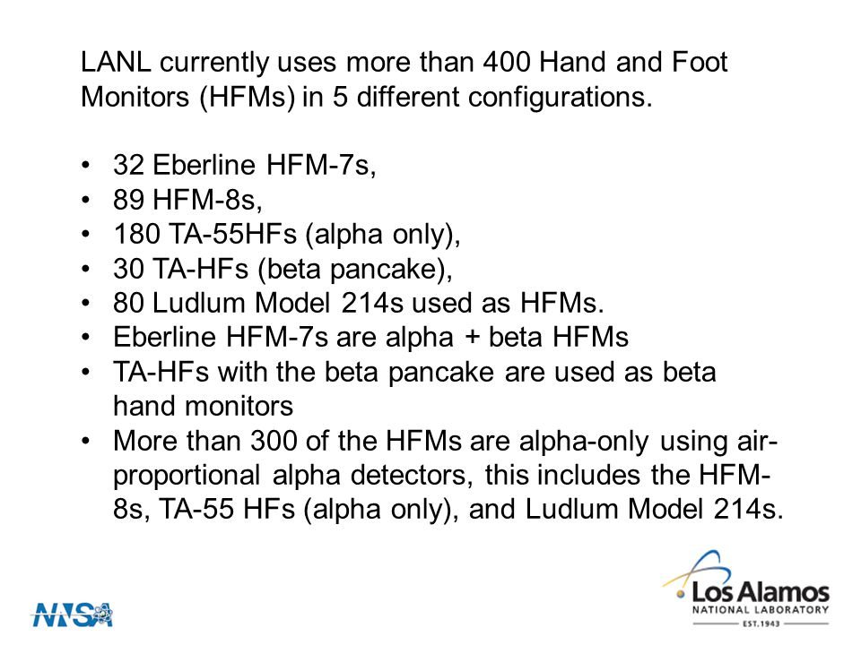LANL currently uses more than 400 Hand and Foot Monitors (HFMs) in 5 different configurations.
