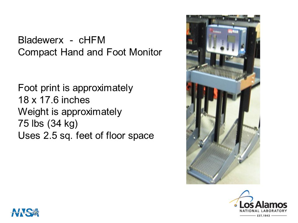 Bladewerx - cHFM Compact Hand and Foot Monitor Foot print is approximately 18 x 17.6 inches Weight is approximately 75 lbs (34 kg) Uses 2.5 sq.