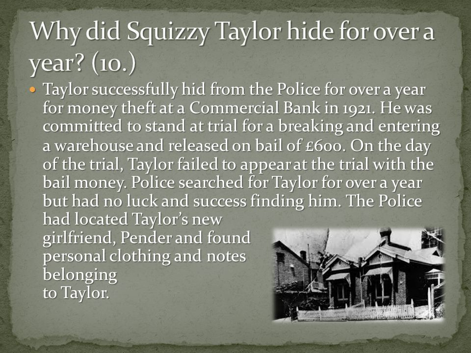 Taylor successfully hid from the Police for over a year for money theft at a Commercial Bank in 1921. He was committed to stand at trial for a breakin
