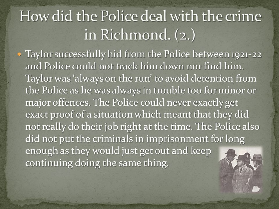 Crime spread in Richmond quite easy as there were more rivals each day for the Fitzroy Vendetta for there hatred with other gangs became stronger.