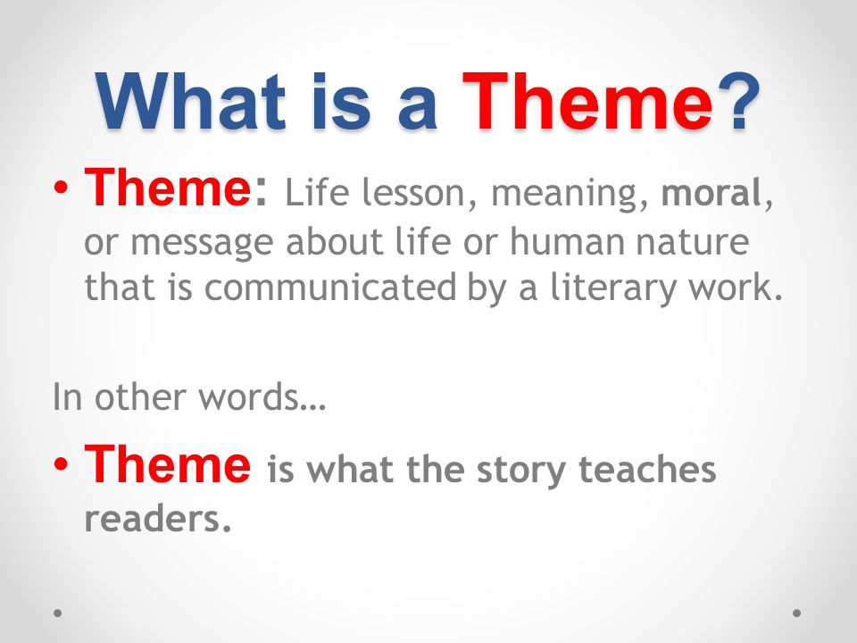 Review 1.Theme is what we can learn from a story.2.Themes must be inferred.