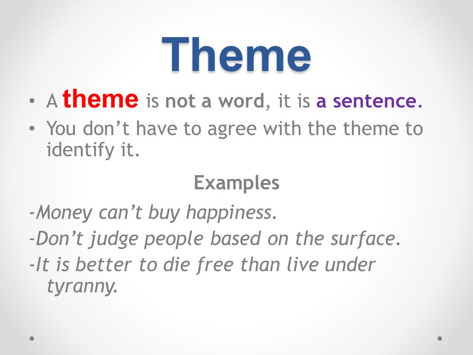 Theme A theme is not a word, it is a sentence.