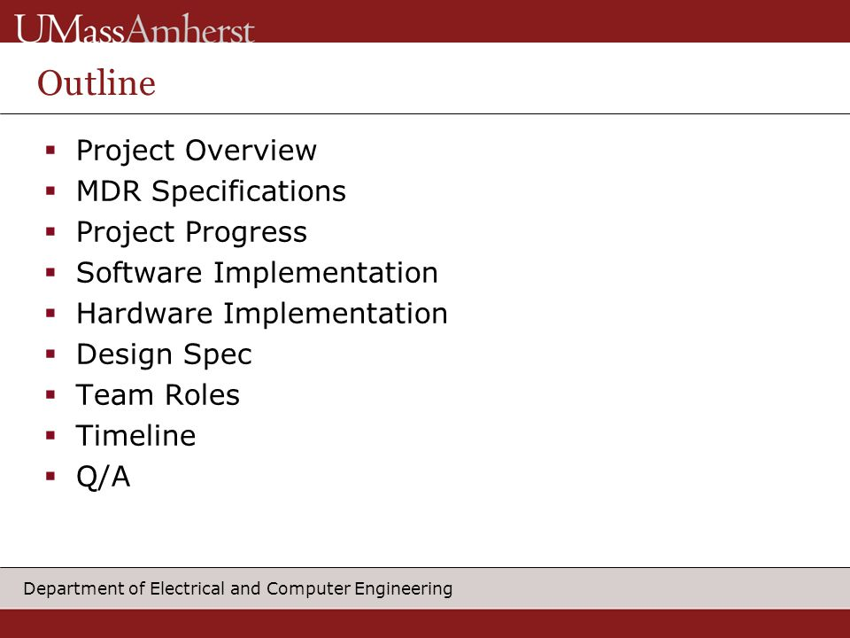 Department of Electrical and Computer Engineering Outline  Project Overview  MDR Specifications  Project Progress  Software Implementation  Hardware Implementation  Design Spec  Team Roles  Timeline  Q/A