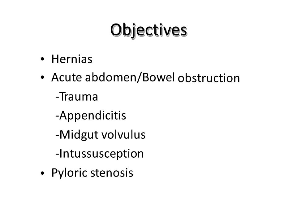 Bowel obstruction: Treatment: Nonoperative management: -NG tube to decompress the stomach -NPO -IV fluid resuscitation Intussusception -Complete blood cell count and electrolytes