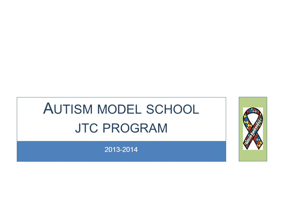 2013-2014 A UTISM MODEL SCHOOL JTC PROGRAM