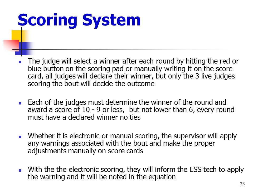 22 Just before starting the bout, the ESS will randomly select 3 judges out of the 5 to score the bout, only the scores of these 3 judges selected wil