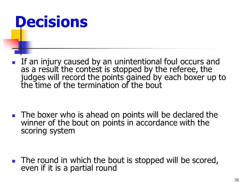 35 Points – Total Score Unanimous Decision – 3 Judges – same winner Split Decision 2 Judges – same winner and 1 Judge – Tie 2 Judges – same winner and