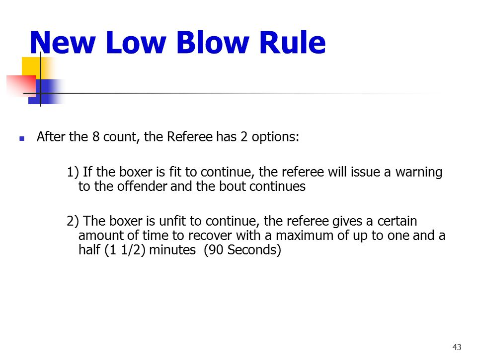 42 After a low blow, if the offended boxer does not complain and the low blow was not hard or intentional, the referee makes a sign to signal the foul