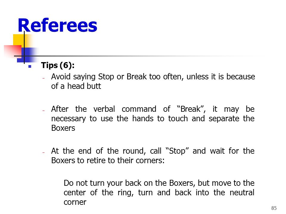 """84 Tips (5): ‒ Do not walk backwards; always move in a forward direction when possible ‒ Do not give the command """"BREAK"""" too quickly or too often - """"B"""