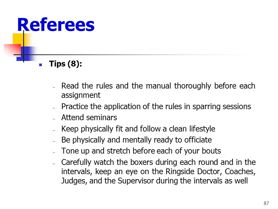 86 Tips (7): ‒ The Referees have to maintain control of the bout at all times to prevent cuts, injuries and concussions ‒ Acknowledge clashing of the