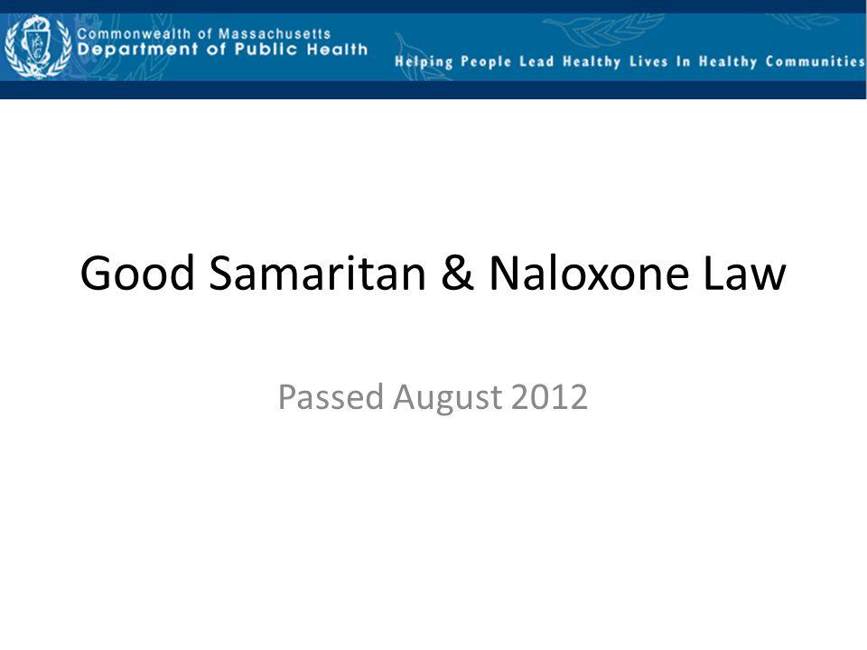 Good Samaritan & Naloxone Law Passed August 2012