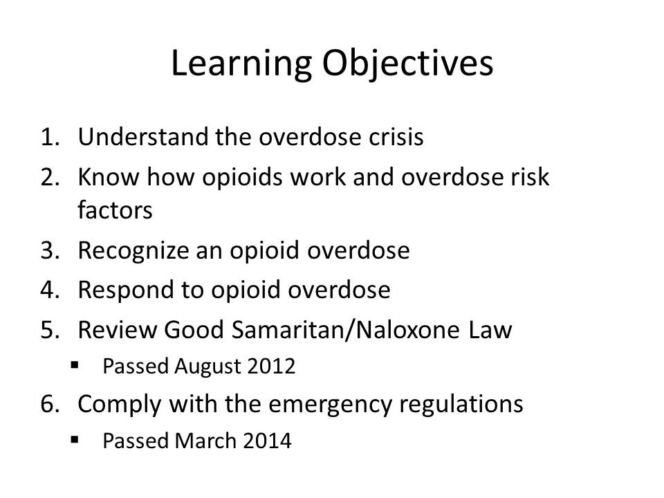 Learning Objectives 1.Understand the overdose crisis 2.Know how opioids work and overdose risk factors 3.Recognize an opioid overdose 4.Respond to opi