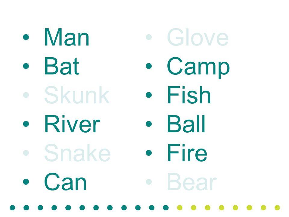 Man Bat Skunk River Snake Can Glove Camp Fish Ball Fire Bear