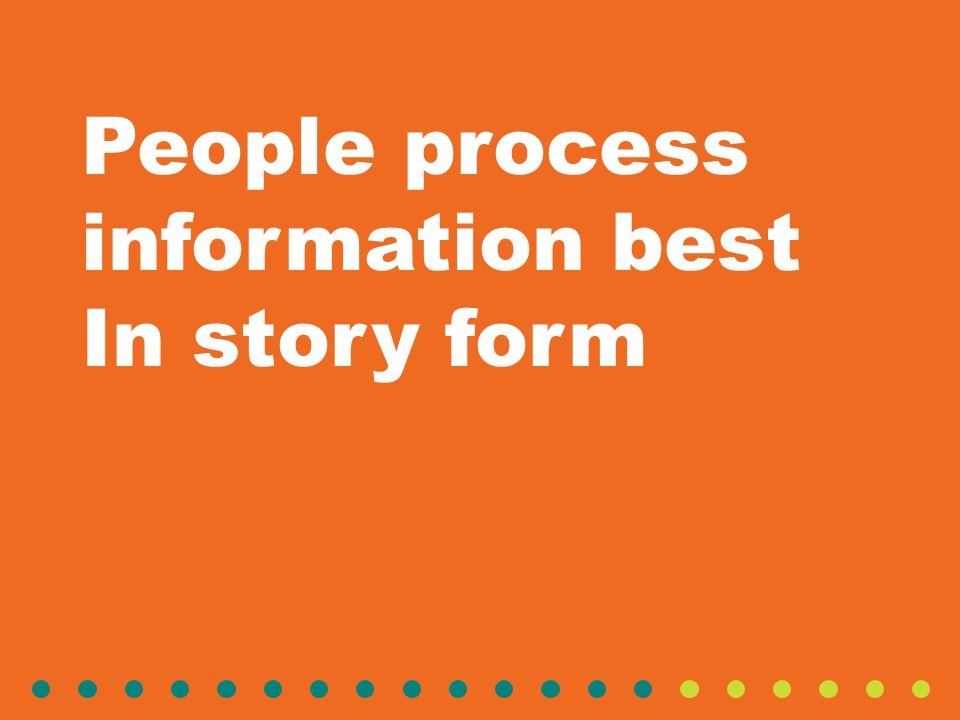 People process information best In story form