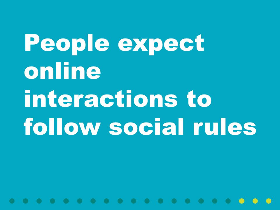 People expect online interactions to follow social rules