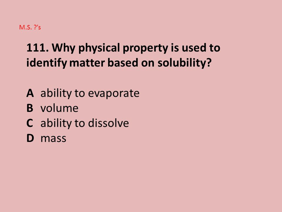 111.Why physical property is used to identify matter based on solubility.