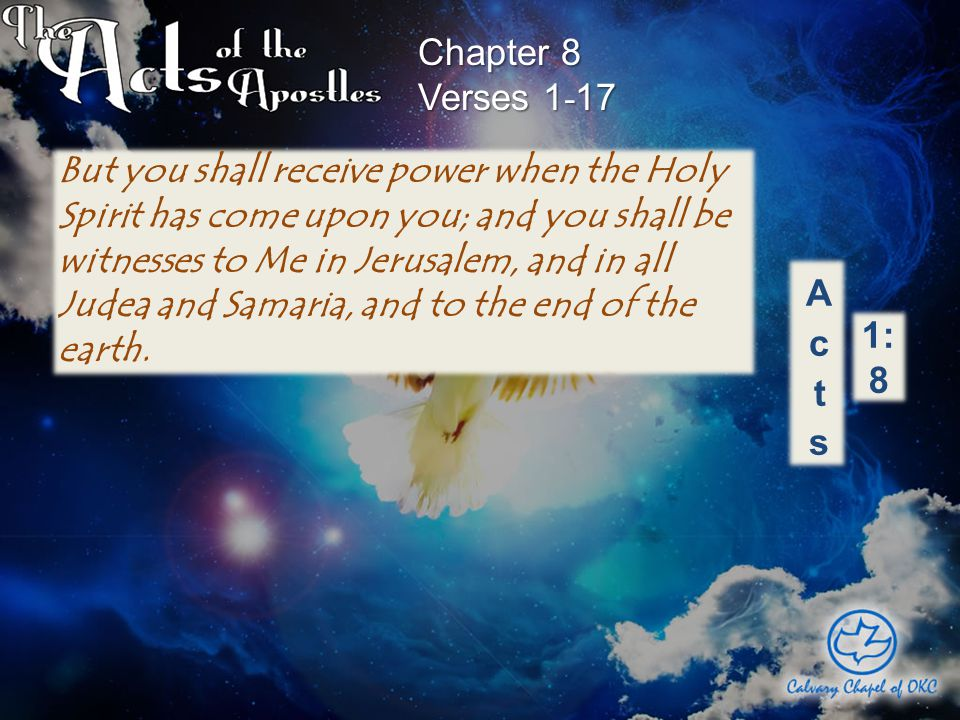 But you shall receive power when the Holy Spirit has come upon you; and you shall be witnesses to Me in Jerusalem, and in all Judea and Samaria, and to the end of the earth.