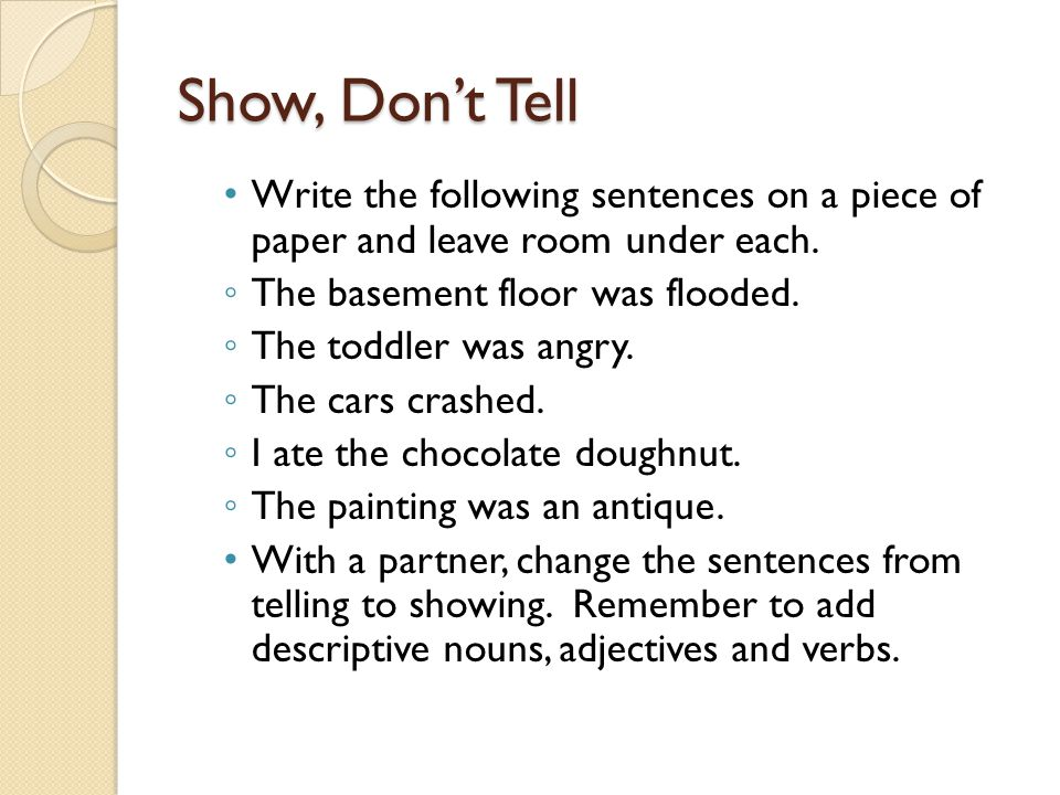 Show, Don't Tell Write the following sentences on a piece of paper and leave room under each.