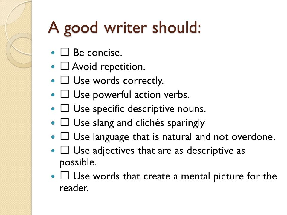 A good writer should:  Be concise. Avoid repetition.