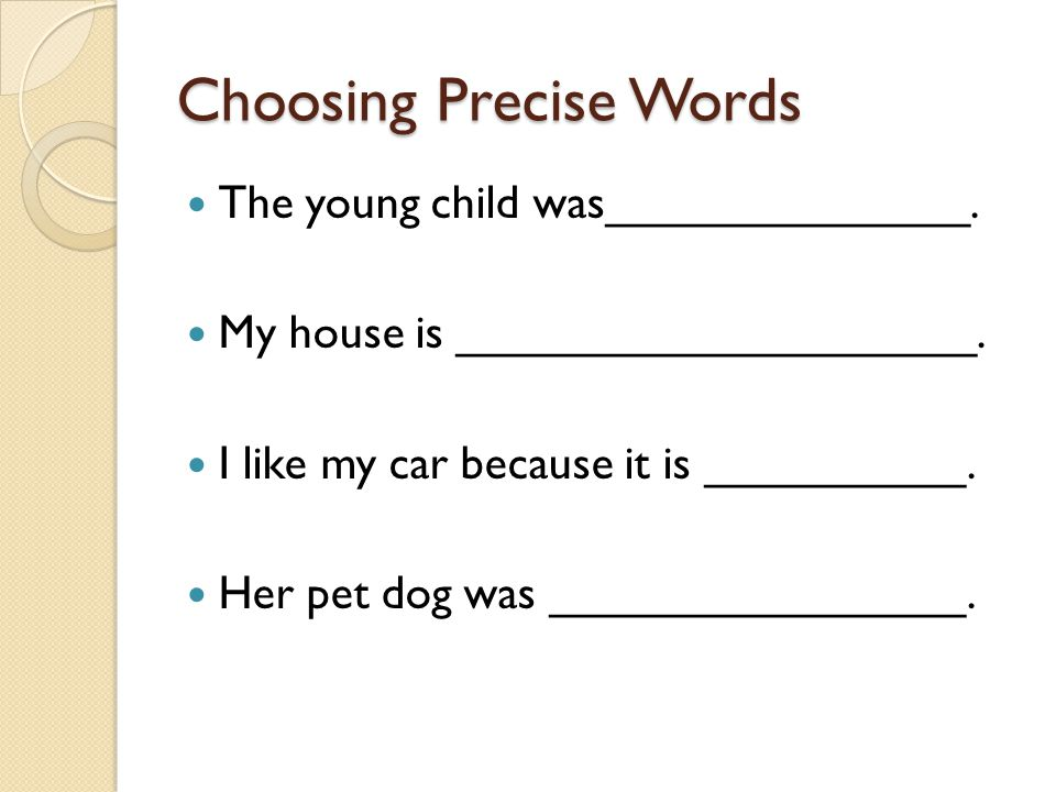 Choosing Precise Words The young child was______________.