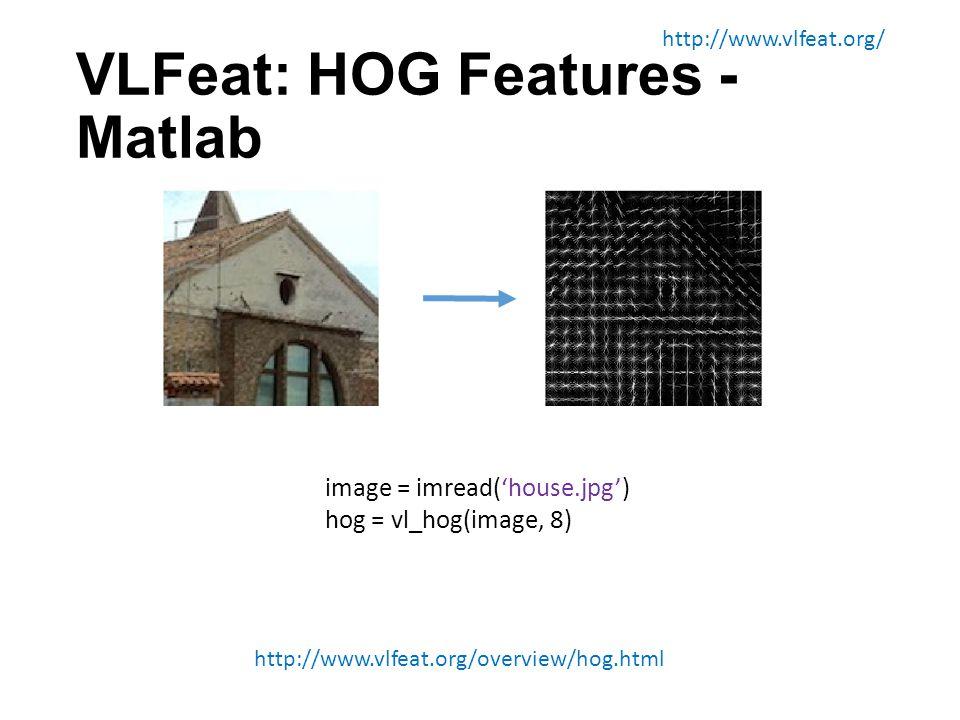 VLFeat: HOG Features - Matlab http://www.vlfeat.org/ image = imread('house.jpg') hog = vl_hog(image, 8) http://www.vlfeat.org/overview/hog.html