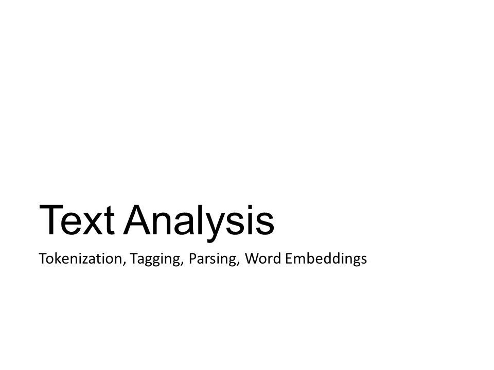 Text Analysis Tokenization, Tagging, Parsing, Word Embeddings