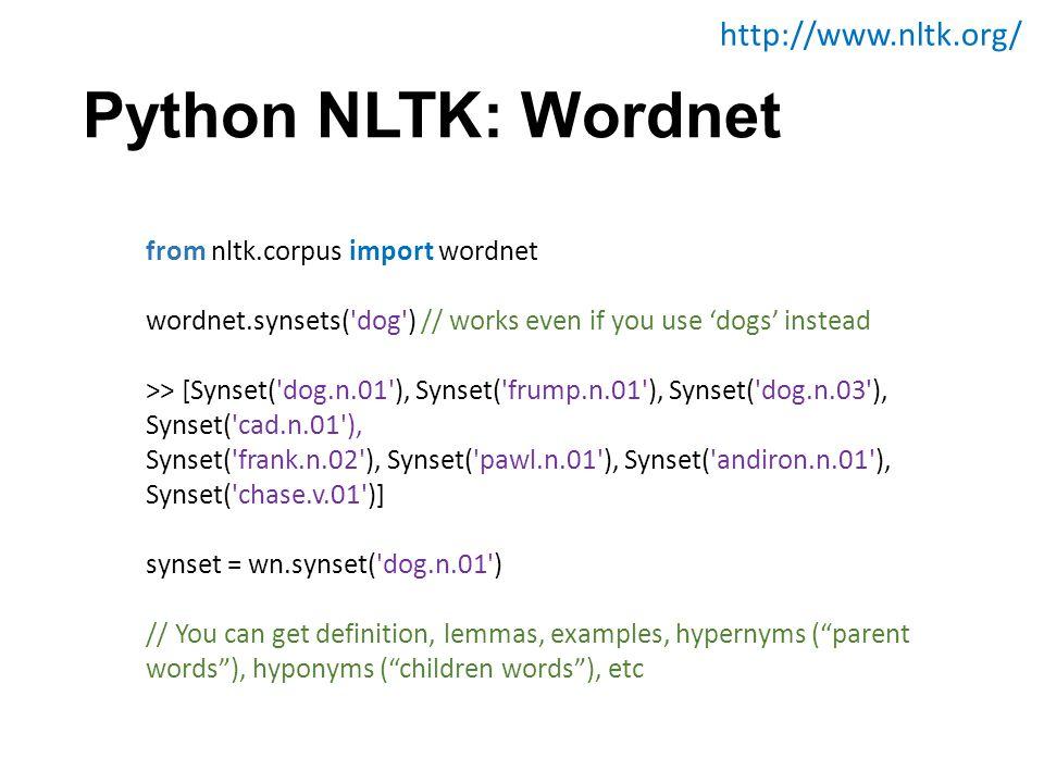 Python NLTK: Wordnet Similarity http://www.nltk.org/ from nltk.corpus import wordnet dog = wn.synset( dog.n.01 ) cat = wn.synset( cat.n.01 ) similarity_score = dog.path_similarity(cat) similarity_score = dog.wup_similarity(cat)