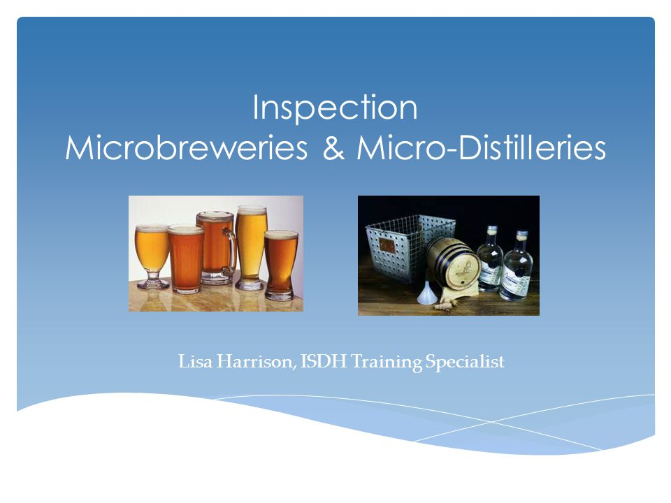 Inspection Microbreweries & Micro-Distilleries Lisa Harrison, ISDH Training Specialist