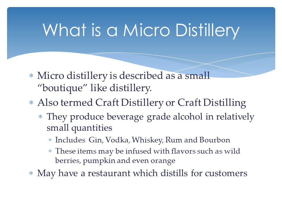  Micro distillery is described as a small boutique like distillery.