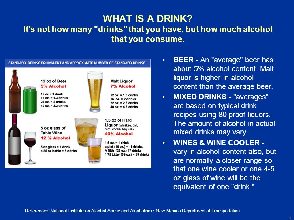 WHAT IS A DRINK. It s not how many drinks that you have, but how much alcohol that you consume.