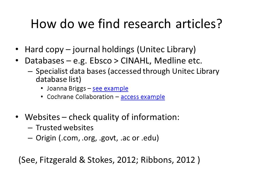 How do we find research articles.Hard copy – journal holdings (Unitec Library) Databases – e.g.