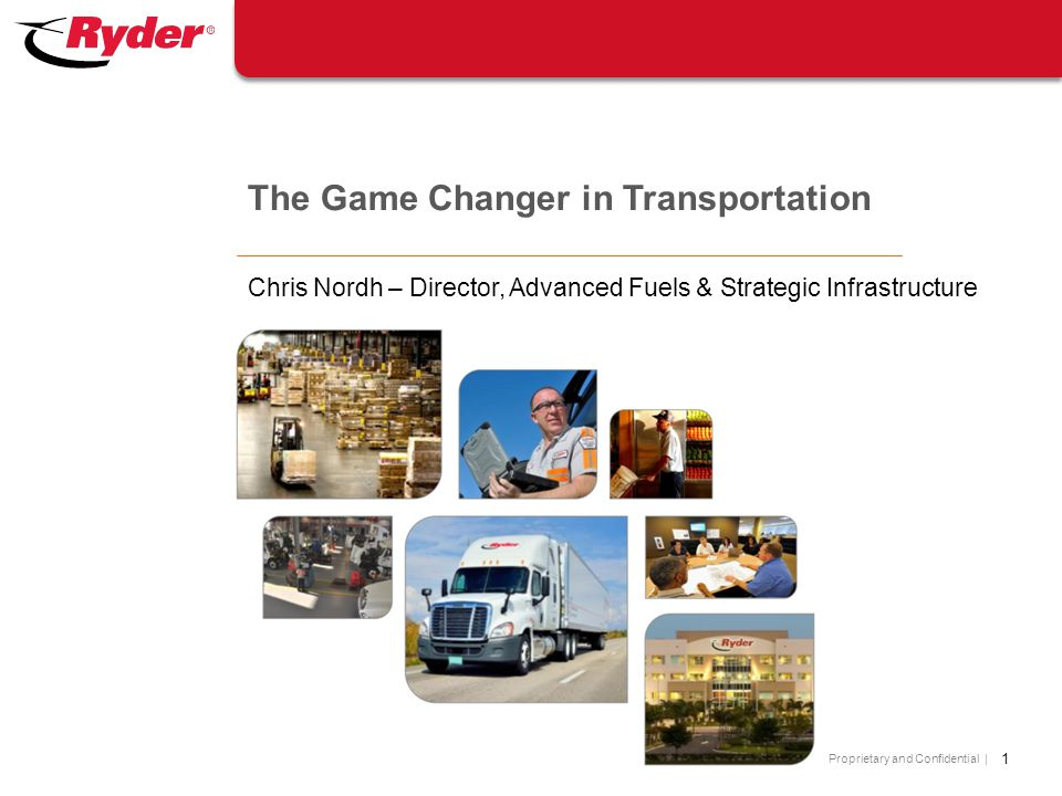Proprietary and Confidential | Chris Nordh – Director, Advanced Fuels & Strategic Infrastructure The Game Changer in Transportation 1