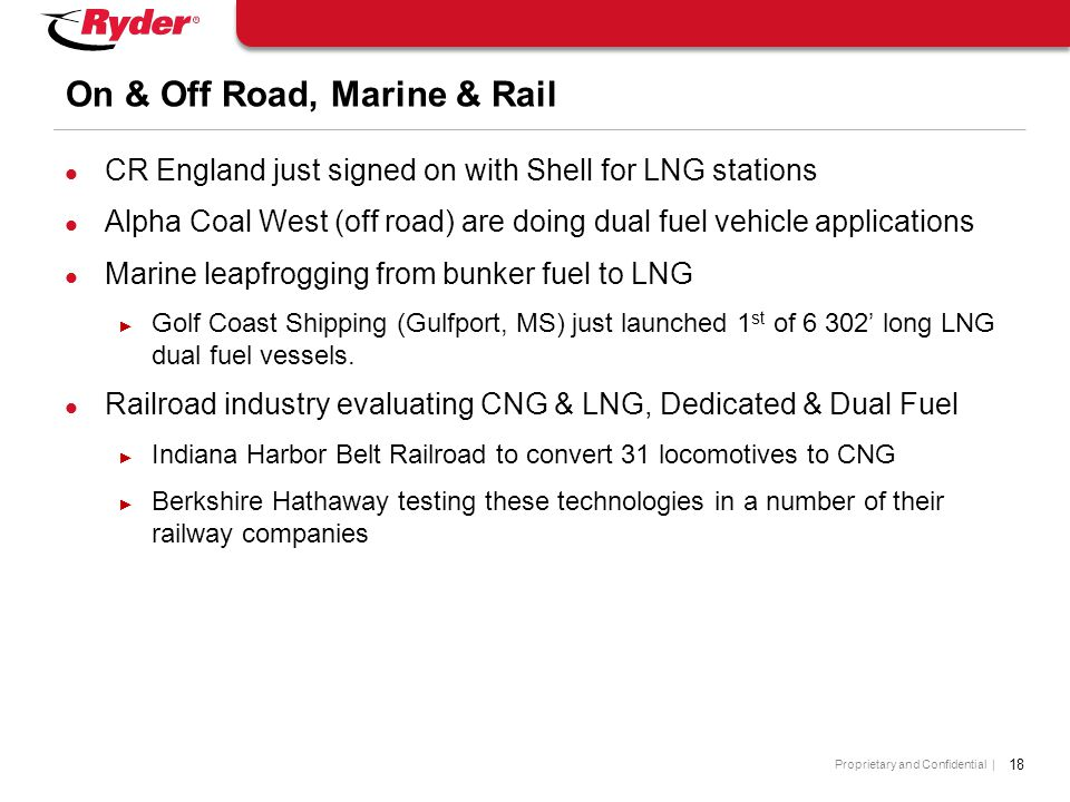 Proprietary and Confidential | 18 On & Off Road, Marine & Rail CR England just signed on with Shell for LNG stations Alpha Coal West (off road) are do
