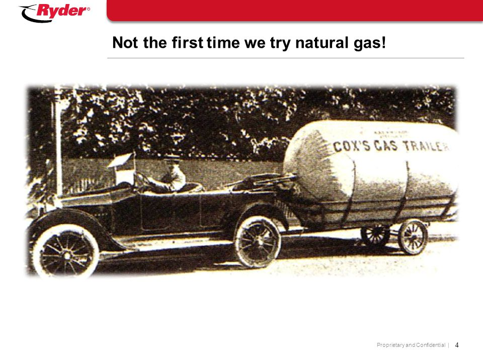 Proprietary and Confidential | 4 Not the first time we try natural gas!