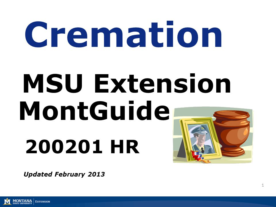 1 Cremation MSU Extension MontGuide 200201 HR Updated February 2013