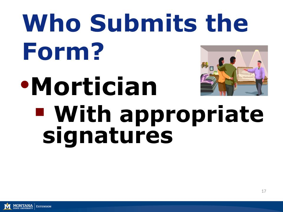 17 Who Submits the Form Mortician  With appropriate signatures