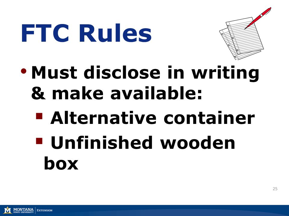 25 FTC Rules Must disclose in writing & make available:  Alternative container  Unfinished wooden box