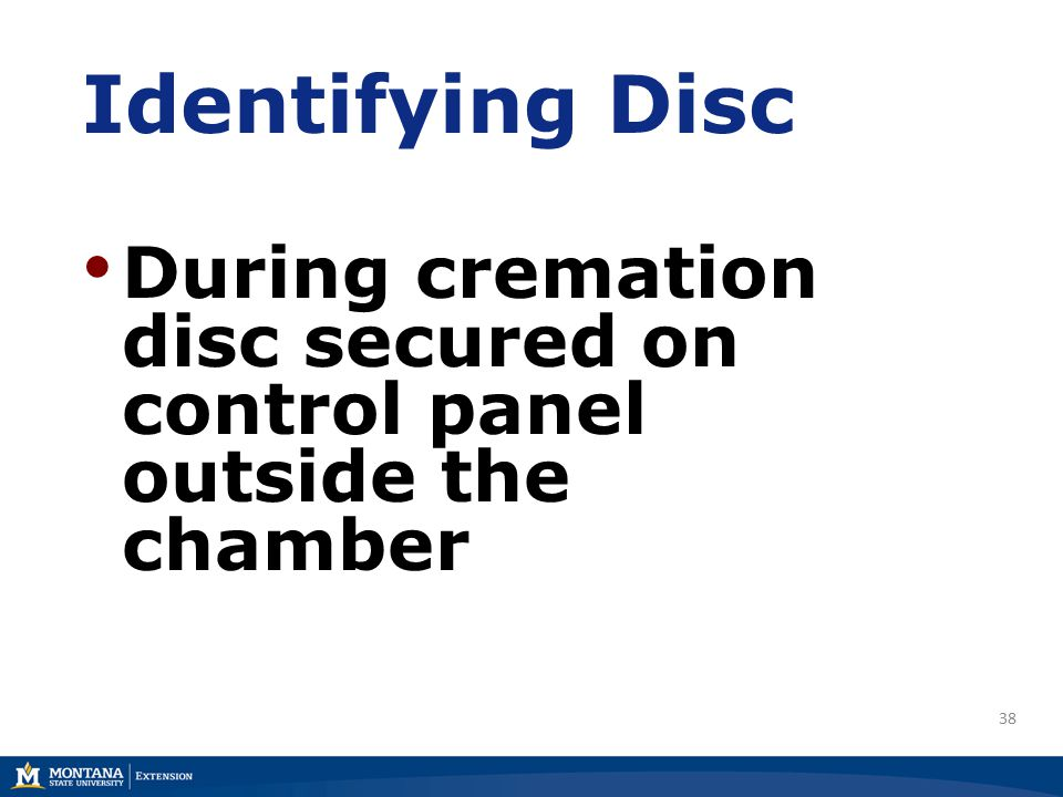 38 Identifying Disc During cremation disc secured on control panel outside the chamber