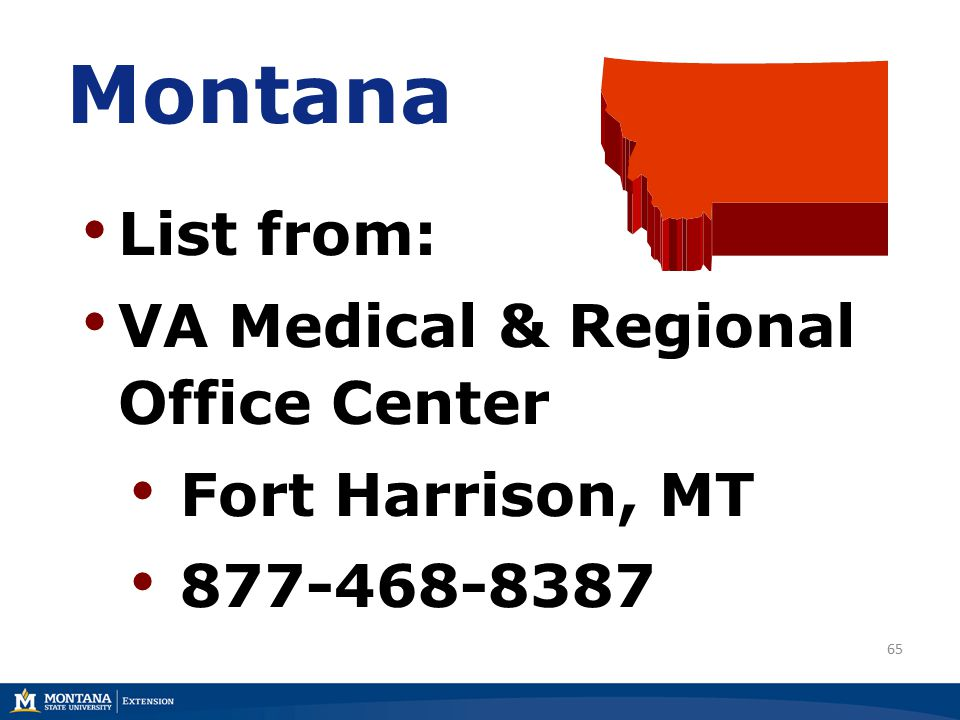 65 Montana List from: VA Medical & Regional Office Center Fort Harrison, MT 877-468-8387