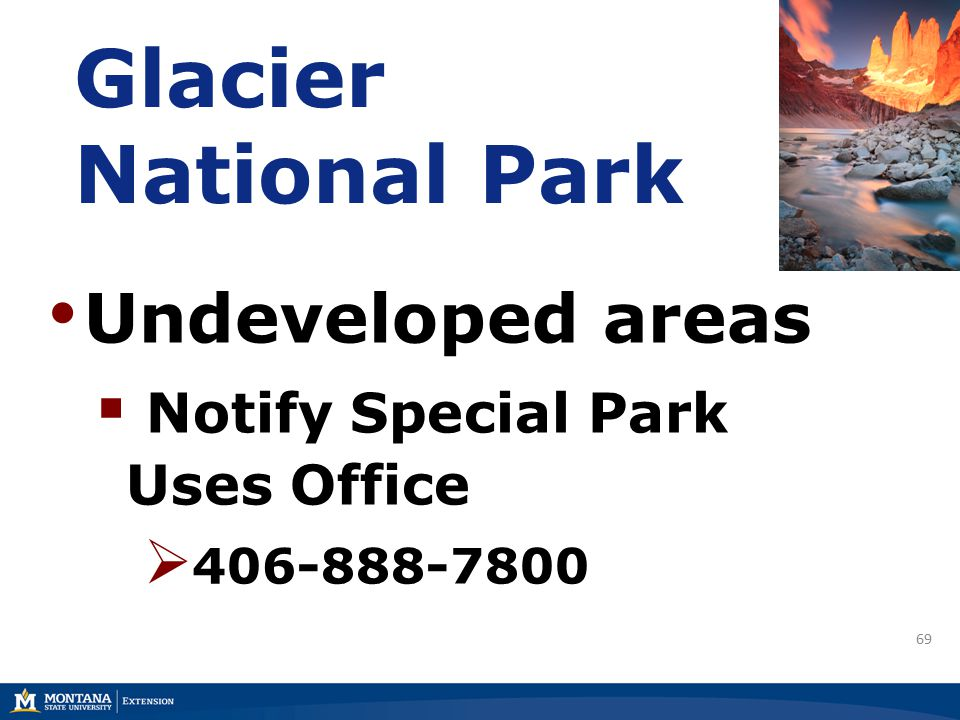 69 Glacier National Park Undeveloped areas  Notify Special Park Uses Office  406-888-7800